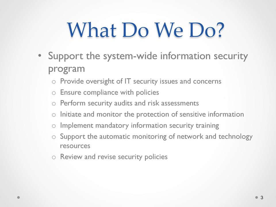 o Ensure compliance with policies o Perform security audits and risk assessments o Initiate and monitor the