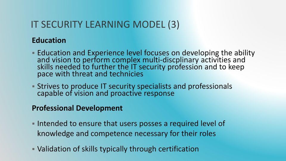 to produce IT security specialists and professionals capable of vision and proactive response Professional Development Intended to ensure