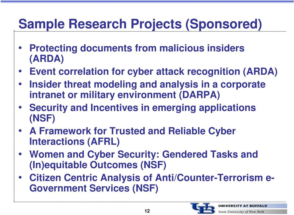 Incentives in emerging applications (NSF) A Framework for Trusted and Reliable Cyber Interactions (AFRL) Women and Cyber