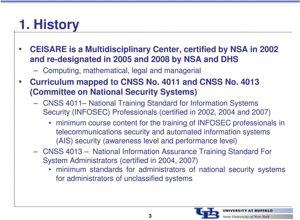4013 (Committee on National Security Systems) CNSS 4011 National Training Standard for Information Systems Security (INFOSEC) Professionals (certified in 2002, 2004 and 2007) minimum course content