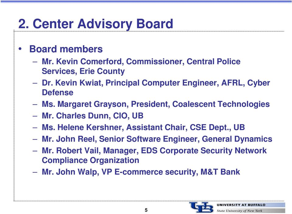 Charles Dunn, CIO, UB Ms. Helene Kershner, Assistant Chair, CSE Dept., UB Mr.