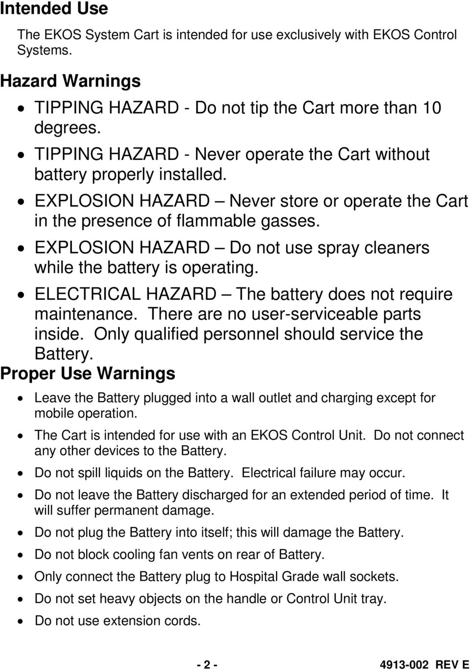 EXPLOSION HAZARD Do not use spray cleaners while the battery is operating. ELECTRICAL HAZARD The battery does not require maintenance. There are no user-serviceable parts inside.