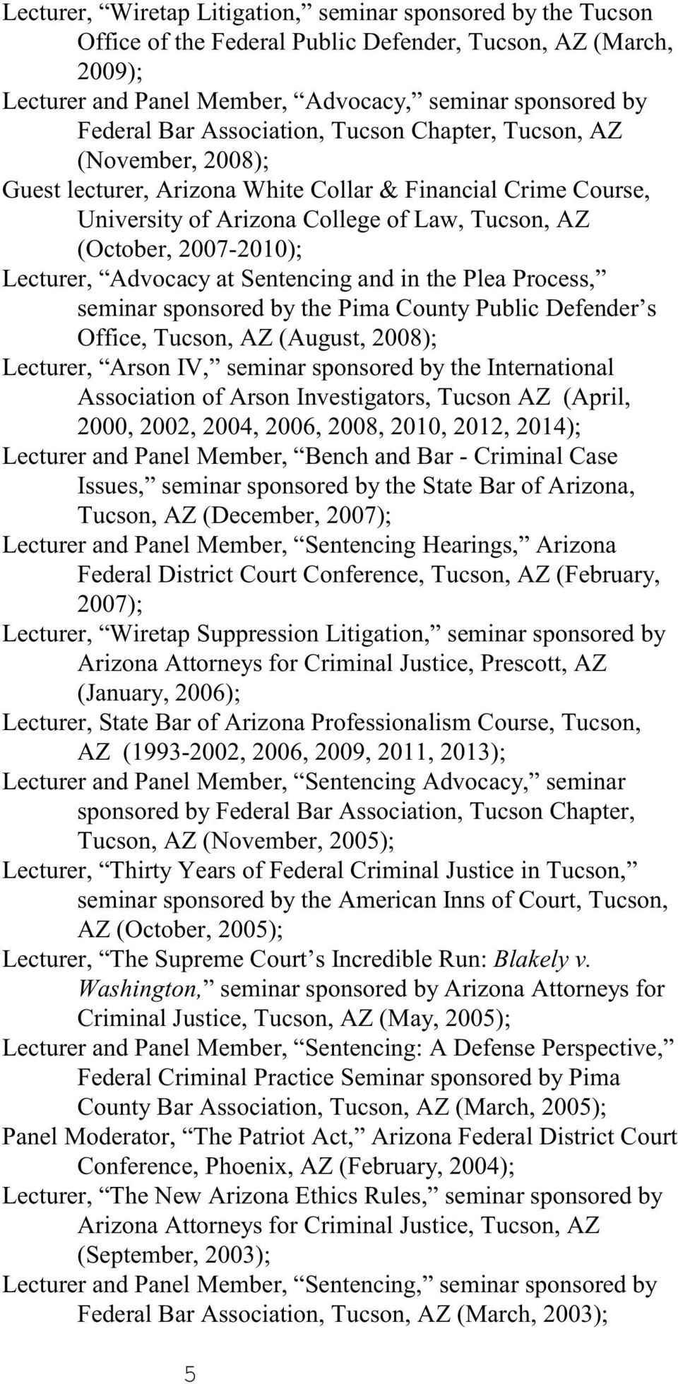 Lecturer, Advocacy at Sentencing and in e Plea Process, seminar sponsored by e Pima County Public Defender s Office, Tucson, AZ (August, 2008); Lecturer, Arson IV, seminar sponsored by e