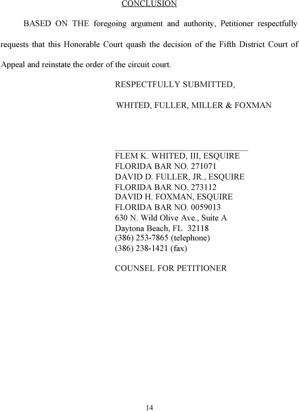 RESPECTFULLY SUBMITTED, WHITED, FULLER, MILLER & FOXMAN FLEM K. WHITED, III, ESQUIRE FLORIDA BAR NO. 271071 DAVID D. FULLER, JR.