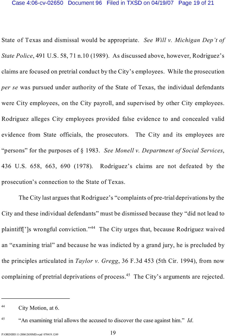 While the prosecution per se was pursued under authority of the State of Texas, the individual defendants were City employees, on the City payroll, and supervised by other City employees.