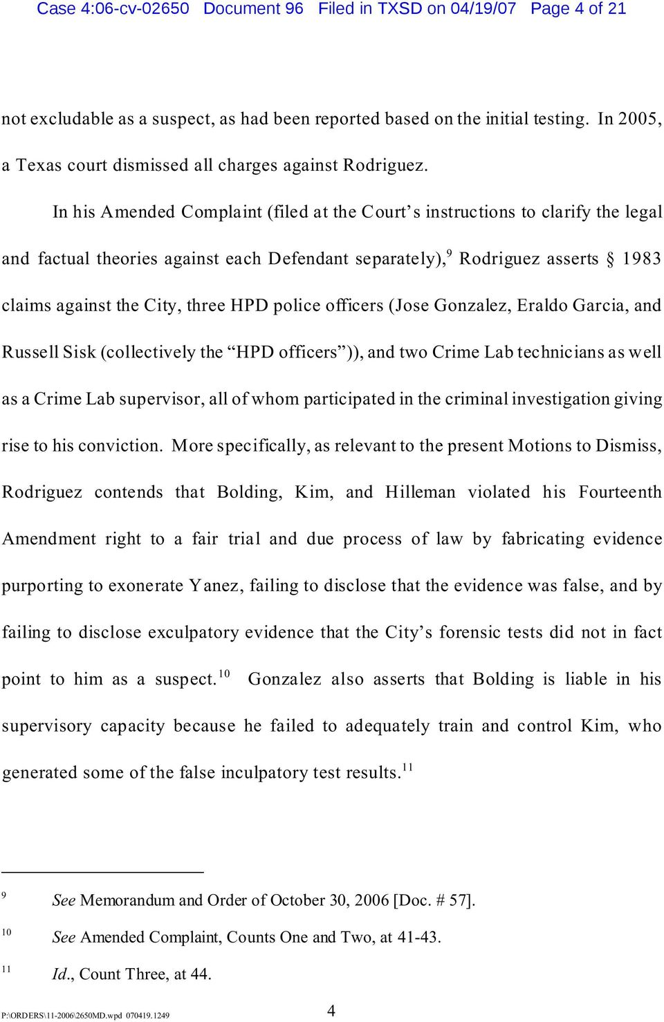 In his Amended Complaint (filed at the Court s instructions to clarify the legal and factual theories against each Defendant separately), 9 Rodriguez asserts 1983 claims against the City, three HPD