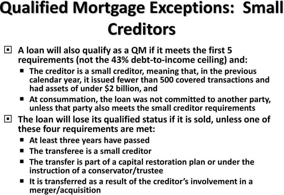 that party also meets the small creditor requirements The loan will lose its qualified status if it is sold, unless one of these four requirements are met: At least three years have passed The