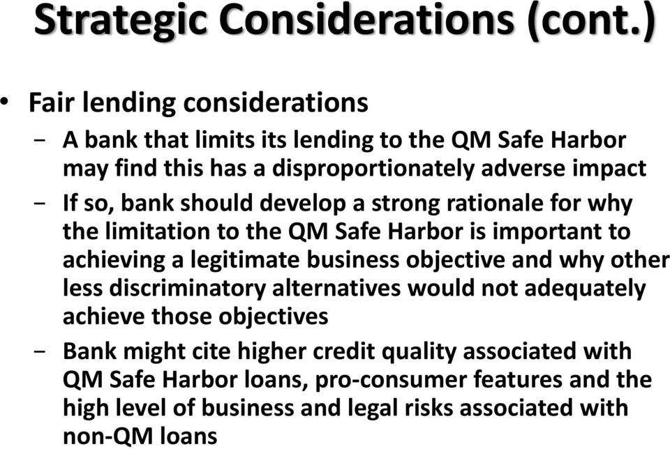 bank should develop a strong rationale for why the limitation to the QM Safe Harbor is important to achieving a legitimate business objective and