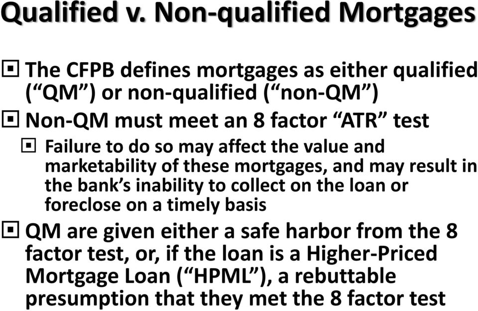 an 8 factor ATR test Failure to do so may affect the value and marketability of these mortgages, and may result in the bank