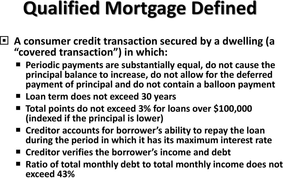 Total points do not exceed 3% for loans over $100,000 (indexed if the principal is lower) Creditor accounts for borrower s ability to repay the loan during the