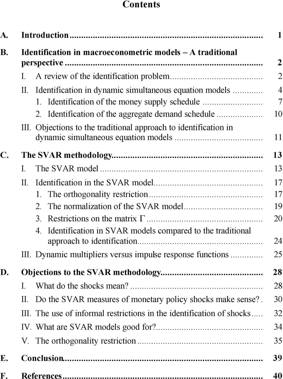 Objections to the traditional approach to identification in dynamic simultaneous equation models... 11 C. The SVAR methodology... 13 I. The SVAR model... 13 II. Identification in the SVAR model... 17 1.