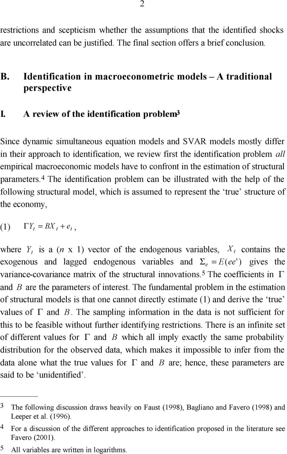 A review of the identification problem 3 Since dynamic simultaneous equation models and SVAR models mostly differ in their approach to identification, we review first the identification problem all