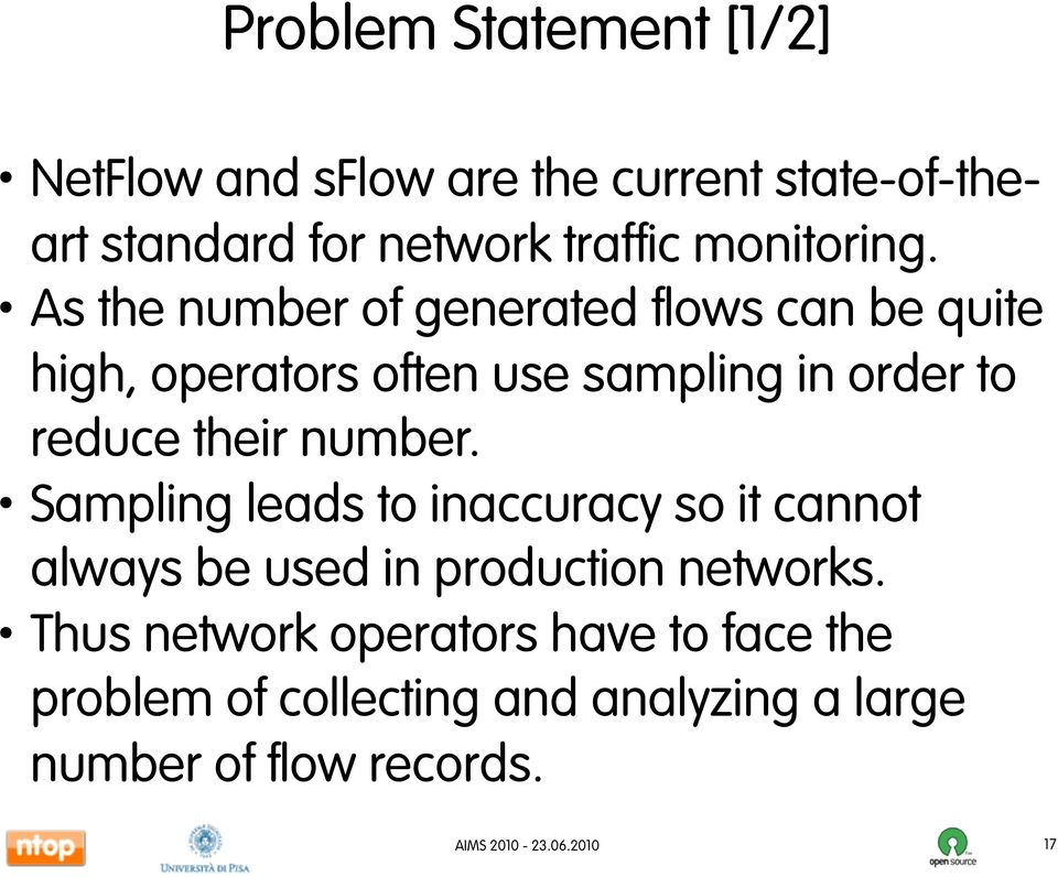 As the number of generated flows can be quite high, operators often use sampling in order to reduce