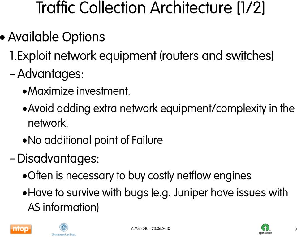Avoid adding extra network equipment/complexity in the network.
