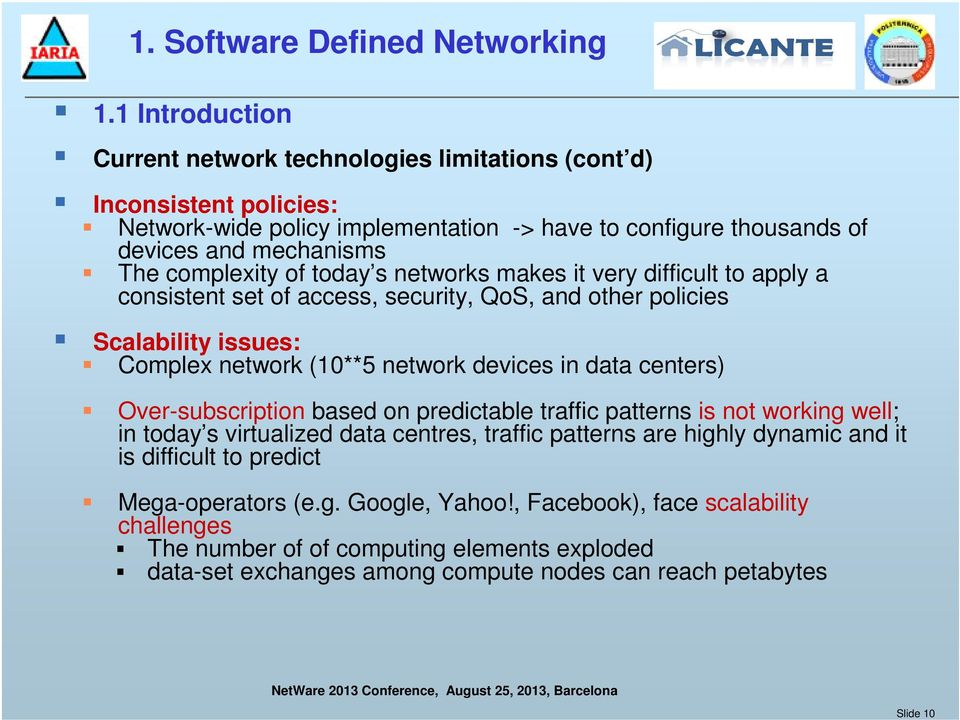 of today s networks makes it very difficult to apply a consistent set of access, security, QoS, and other policies Scalability issues: Complex network (10**5 network devices in data centers)