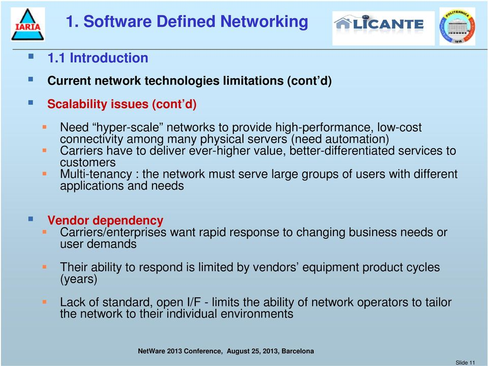 physical servers (need automation) Carriers have to deliver ever-higher value, better-differentiated services to customers Multi-tenancy : the network must serve large groups of users