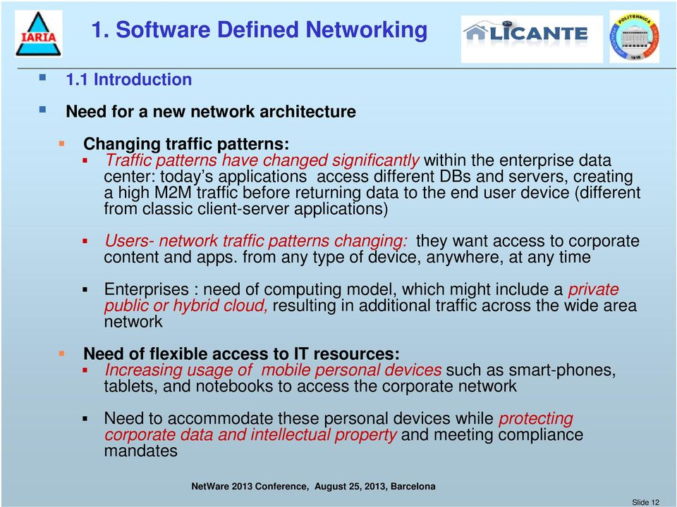 and servers, creating a high M2M traffic before returning data to the end user device (different from classic client-server applications) Users- network traffic patterns changing: they want access to