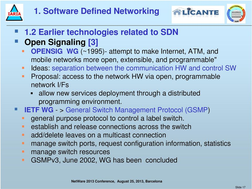 between the communication HW and control SW Proposal: access to the network HW via open, programmable network I/Fs allow new services deployment through a distributed programming