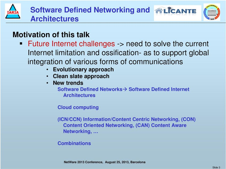 approach Clean slate approach New trends Software Defined Networks Software Defined Internet Architectures Cloud computing