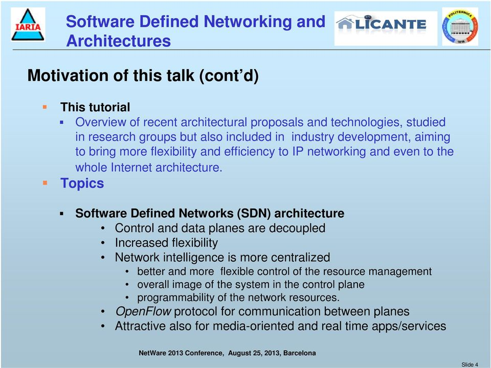 Topics Software Defined Networks (SDN) architecture Control and data planes are decoupled Increased flexibility Network intelligence is more centralized better and more flexible control of
