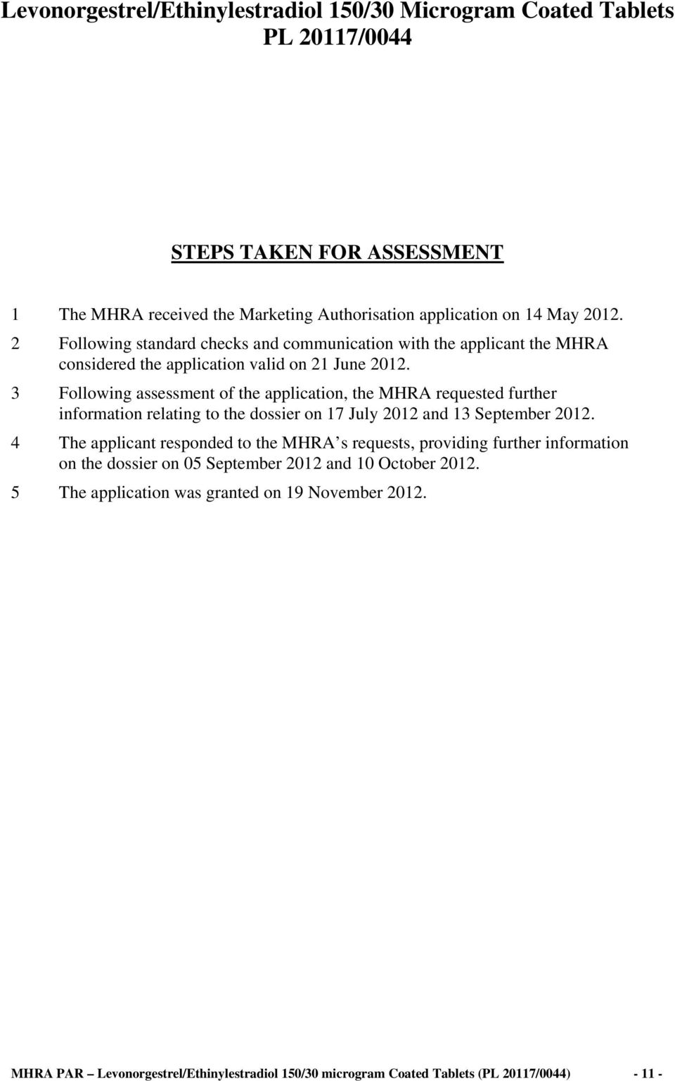 3 Following assessment of the application, the MHRA requested further information relating to the dossier on 17 July 2012 and 13 September 2012.