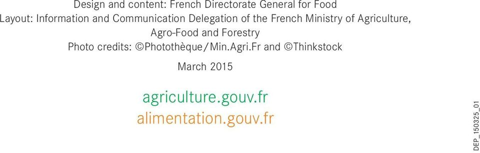 Agriculture, Agro-Food and Forestry Photo credits: Photothèque/Min.Agri.Fr and Thinkstock March 2015 agriculture.