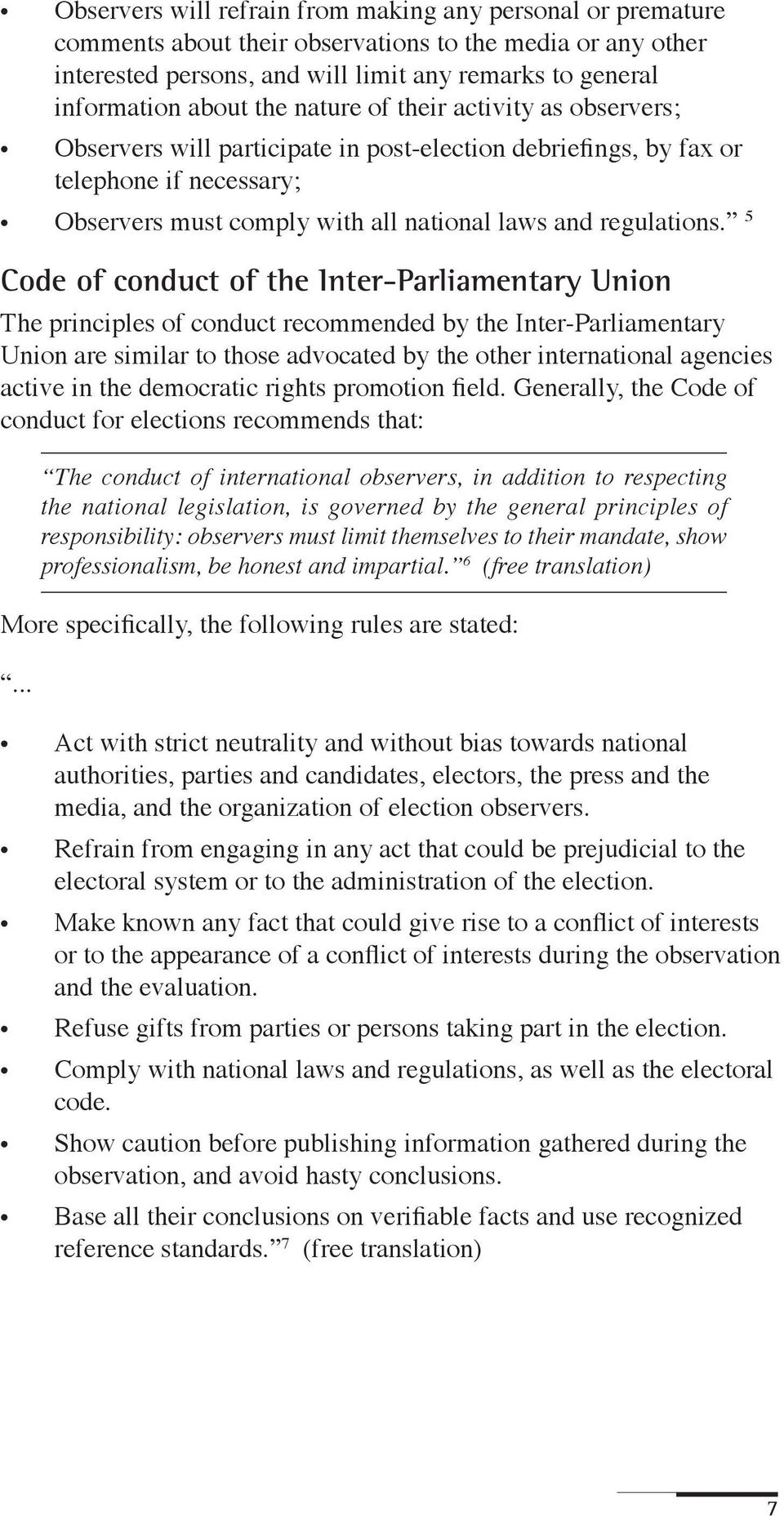 5 Code of conduct of the Inter-Parliamentary Union The principles of conduct recommended by the Inter-Parliamentary Union are similar to those advocated by the other international agencies active in