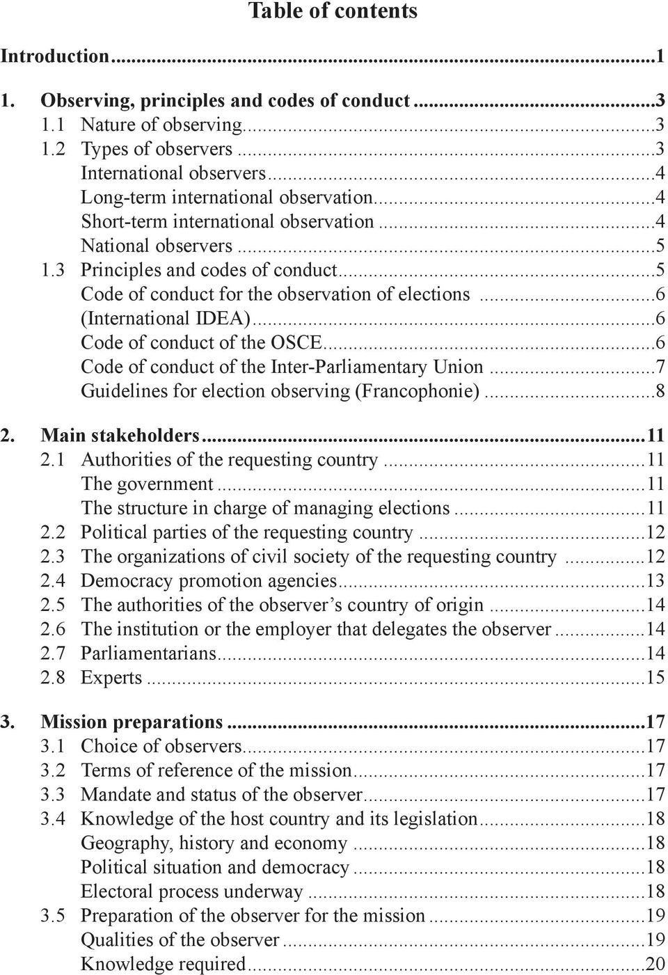 ..6 (International IDEA)...6 Code of conduct of the OSCE...6 Code of conduct of the Inter-Parliamentary Union...7 Guidelines for election observing (Francophonie)...8 2. Main stakeholders...11 2.