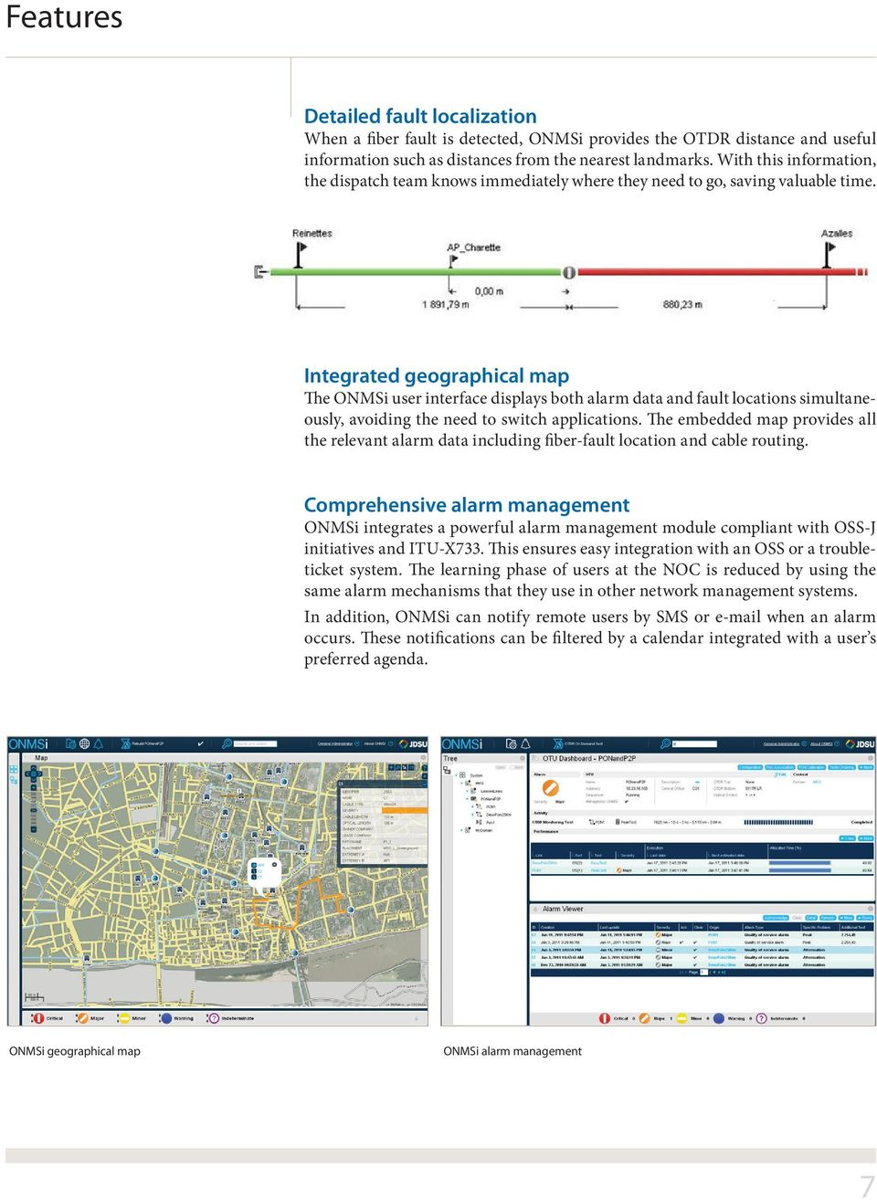 Integrated geographical map The ONMSi user interface displays both alarm data and fault locations simultaneously, avoiding the need to switch applications.
