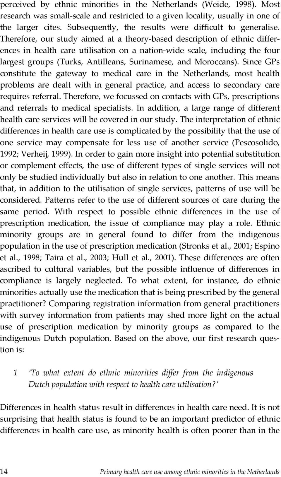 Therefore, our study aimed at a theory based description of ethnic differences in health care utilisation on a nation wide scale, including the four largest groups (Turks, Antilleans, Surinamese, and