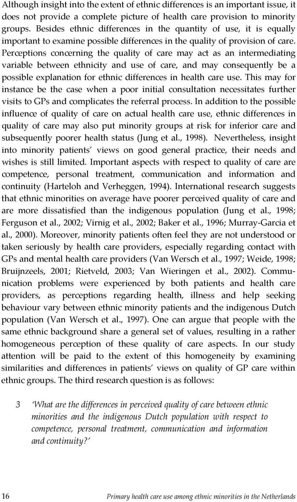 Perceptions concerning the quality of care may act as an intermediating variable between ethnicity and use of care, and may consequently be a possible explanation for ethnic differences in health