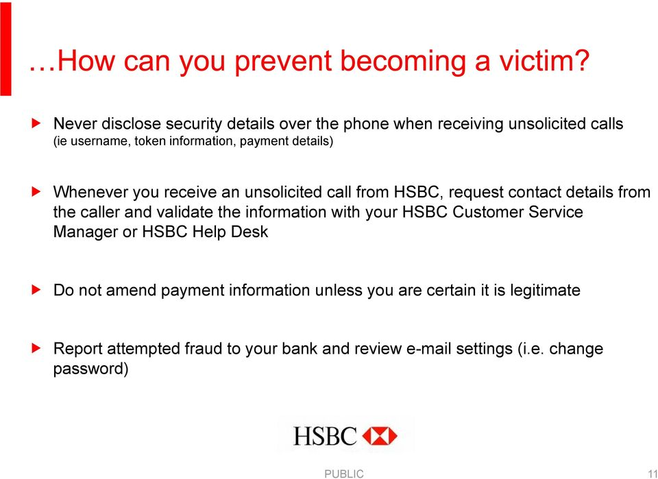 validate the information with your HSBC Customer Service Manager or HSBC Help Desk Do not amend payment information