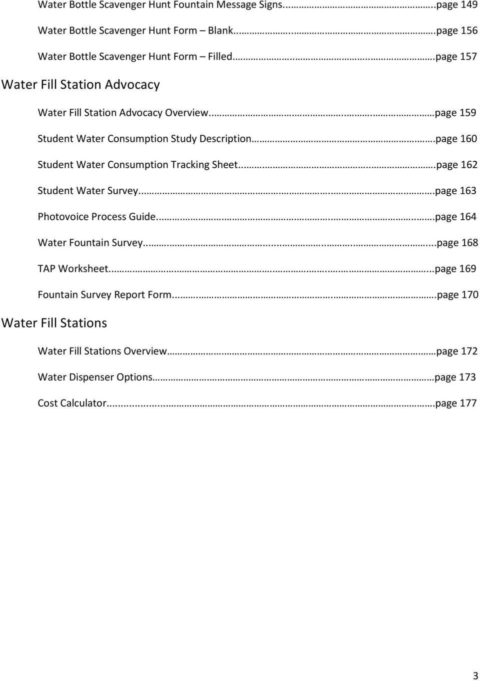 .page 160 Student Water Consumption Tracking Sheet.......page 162 Student Water Survey.........page 163 Photovoice Process Guide...........page 164 Water Fountain Survey.