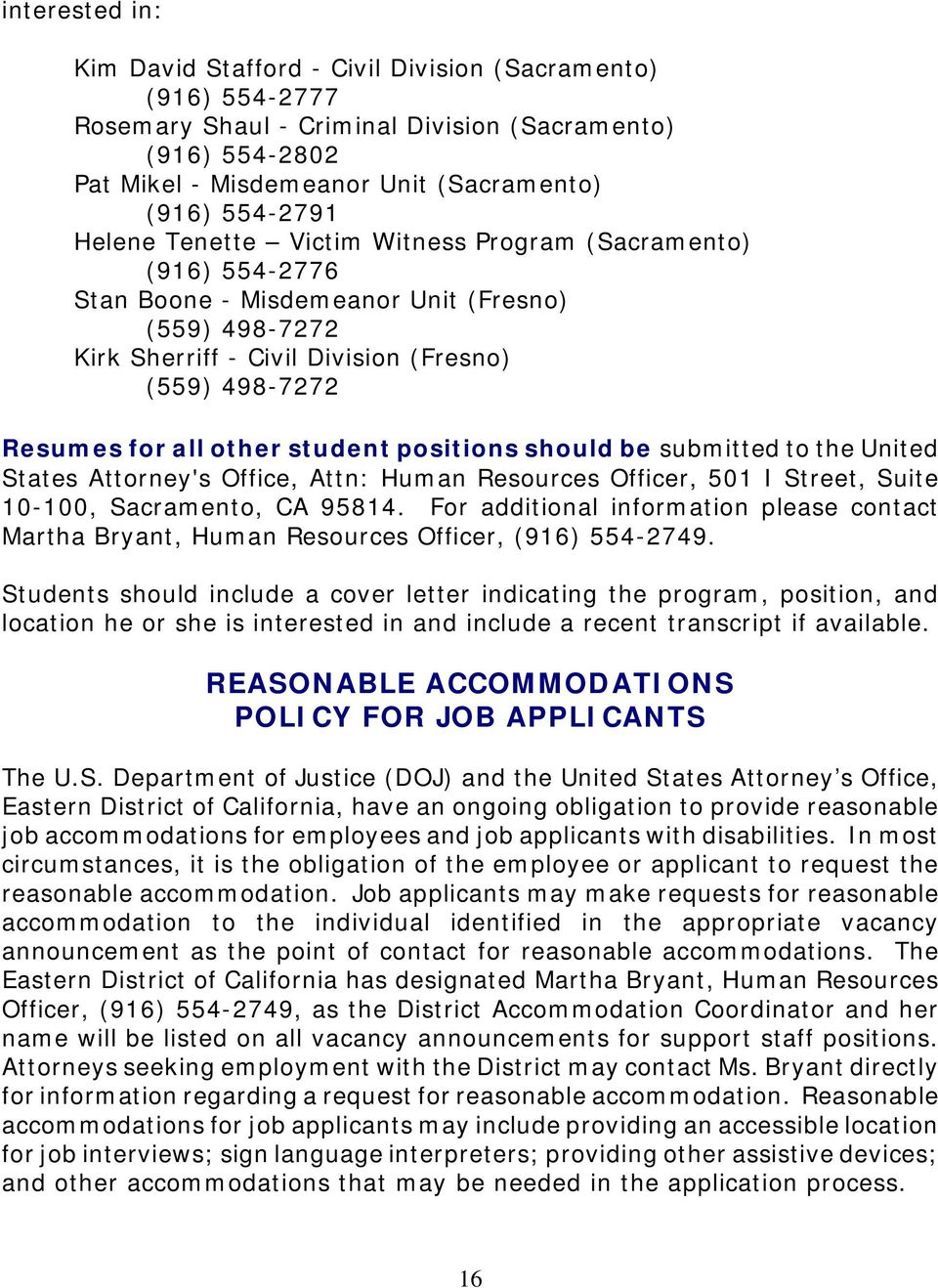 student positions should be submitted to the United States Attorney's Office, Attn: Human Resources Officer, 501 I Street, Suite 10-100, Sacramento, CA 95814.