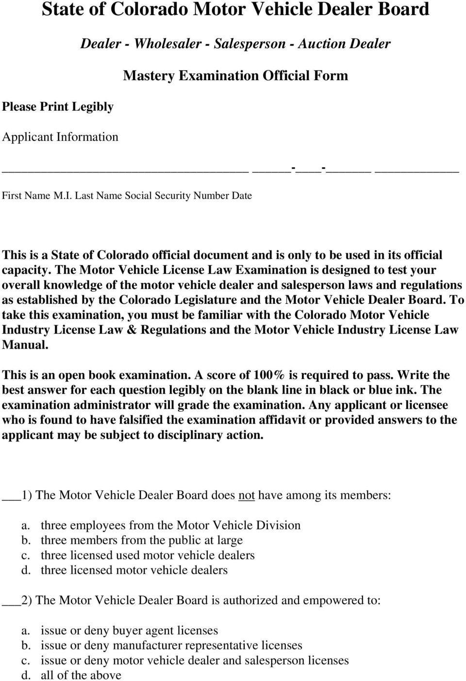 The Motor Vehicle License Law Examination is designed to test your overall knowledge of the motor vehicle dealer and salesperson laws and regulations as established by the Colorado Legislature and