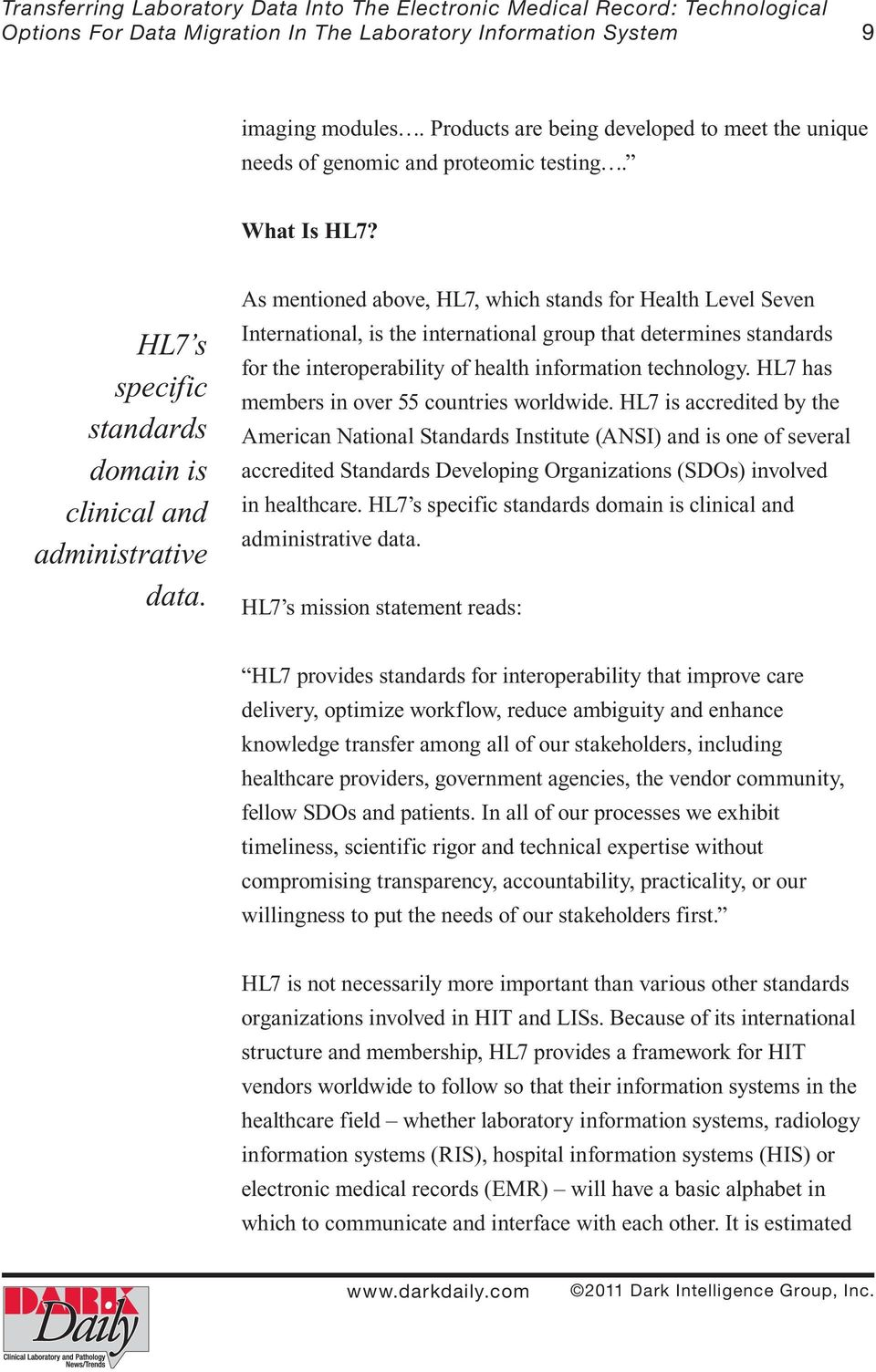 As mentioned above, HL7, which stands for Health Level Seven International, is the international group that determines standards for the interoperability of health information technology.