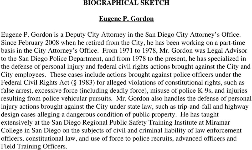 Gordon was Legal Advisor to the San Diego Police Department, and from 1978 to the present, he has specialized in the defense of personal injury and federal civil rights actions brought against the