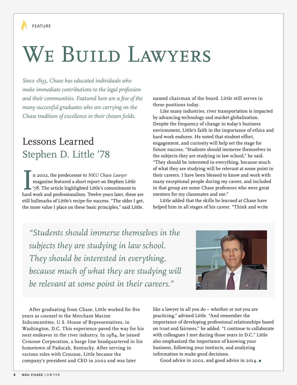 Little 78 In 2002, the predecessor to NKU Chase Lawyer magazine featured a short report on Stephen Little 78. The article highlighted Little s commitment to hard work and professionalism.
