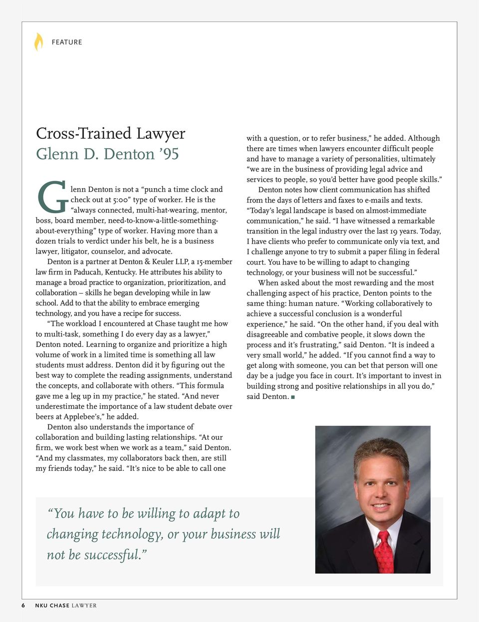 Having more than a dozen trials to verdict under his belt, he is a business lawyer, litigator, counselor, and advocate.