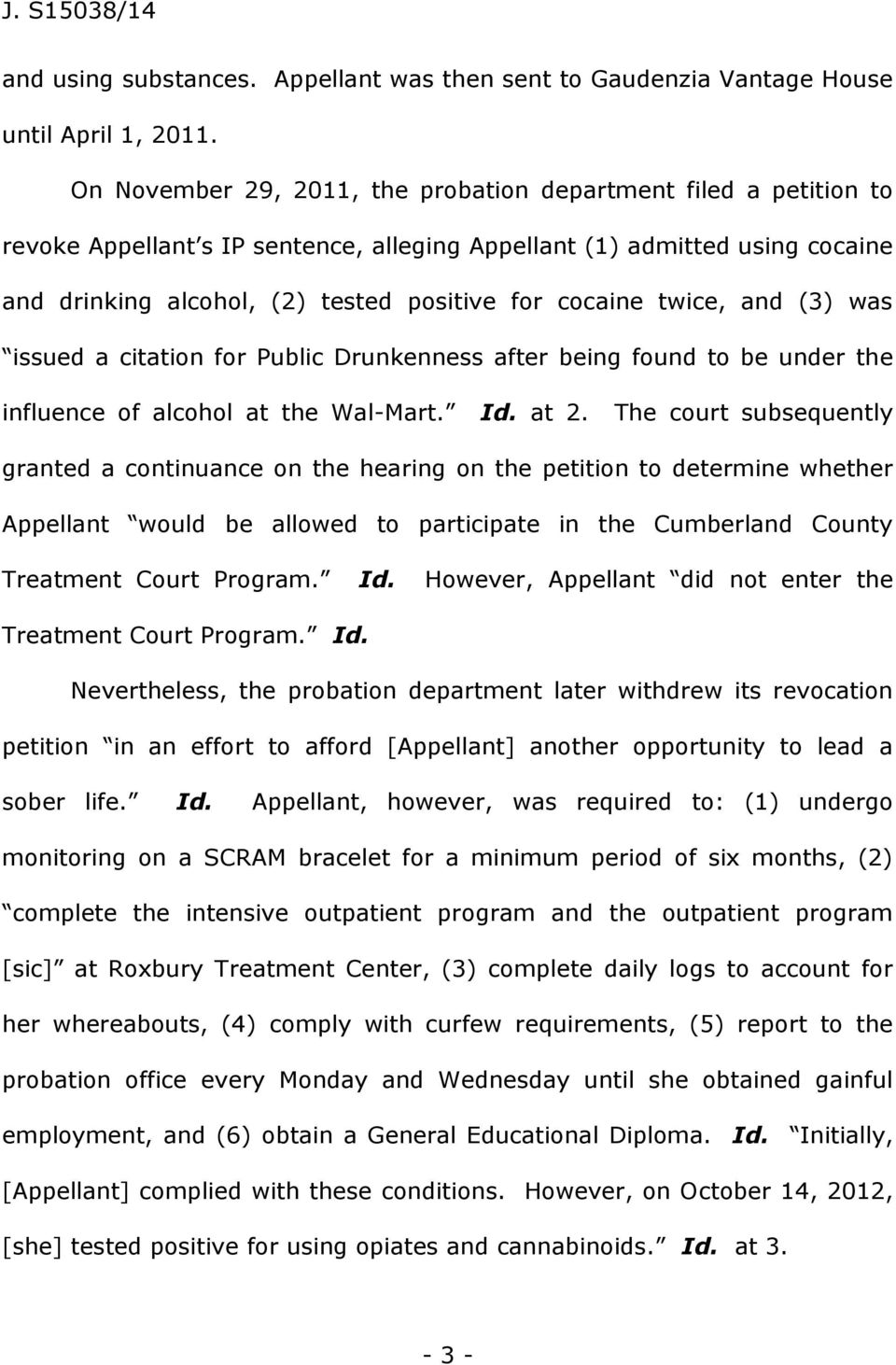 twice, and (3) was issued a citation for Public Drunkenness after being found to be under the influence of alcohol at the Wal-Mart. Id. at 2.