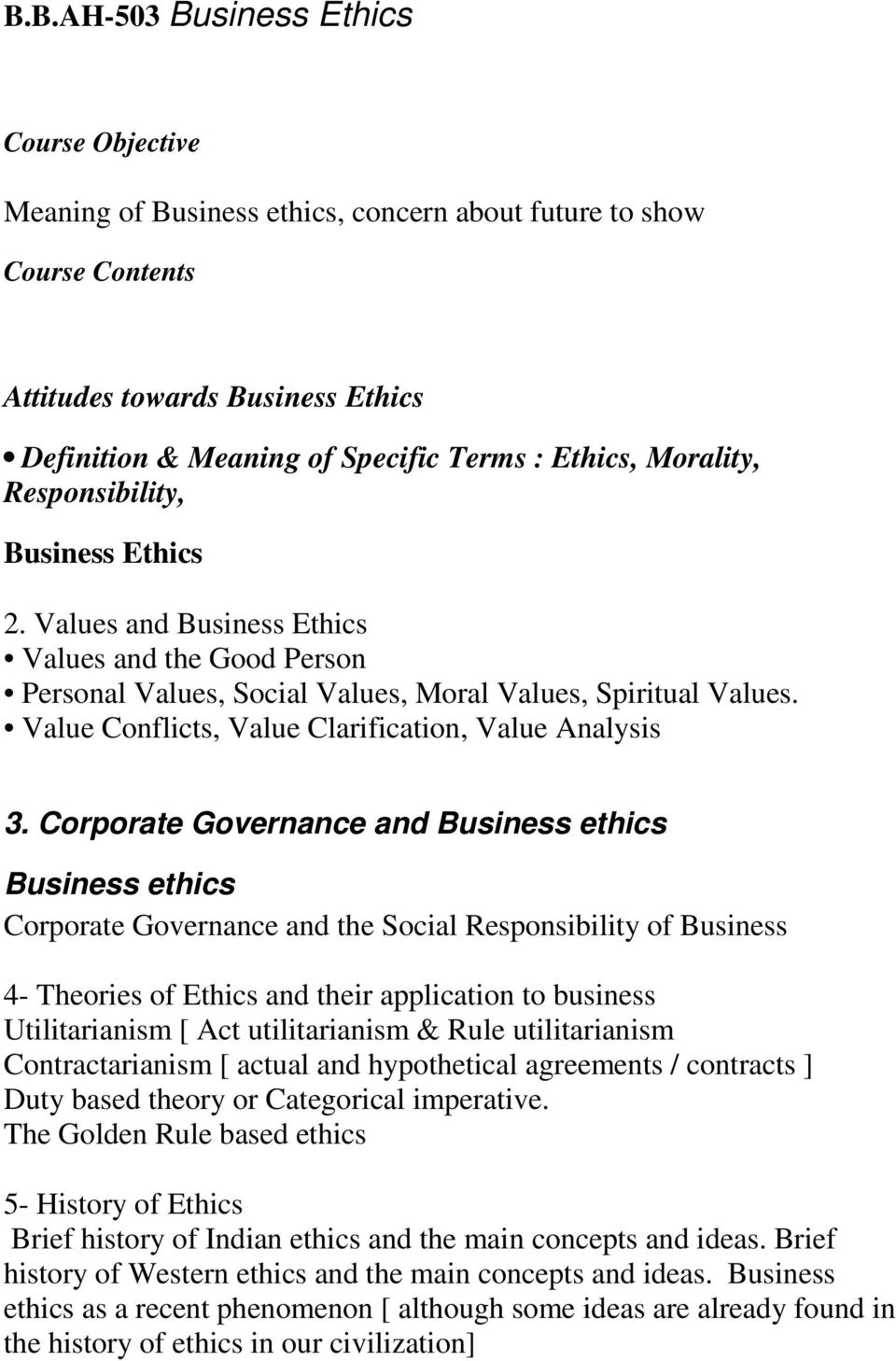 Corporate Governance and Business ethics Business ethics Corporate Governance and the Social Responsibility of Business 4- Theories of Ethics and their application to business Utilitarianism [ Act