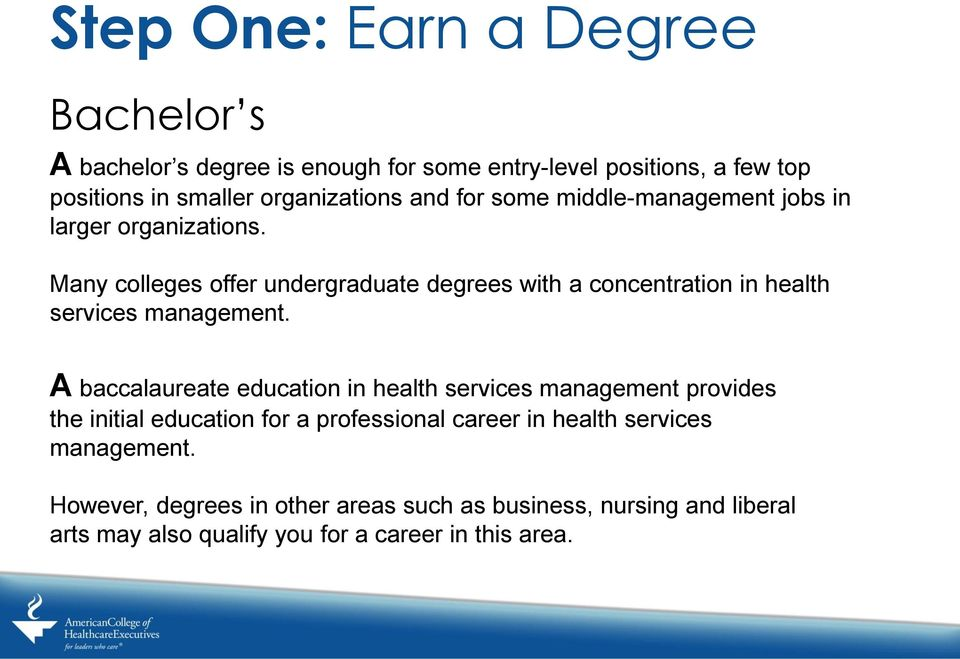 Many colleges offer undergraduate degrees with a concentration in health services management.