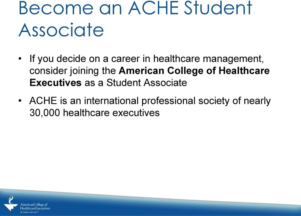 Healthcare Executives as a Student Associate ACHE is an