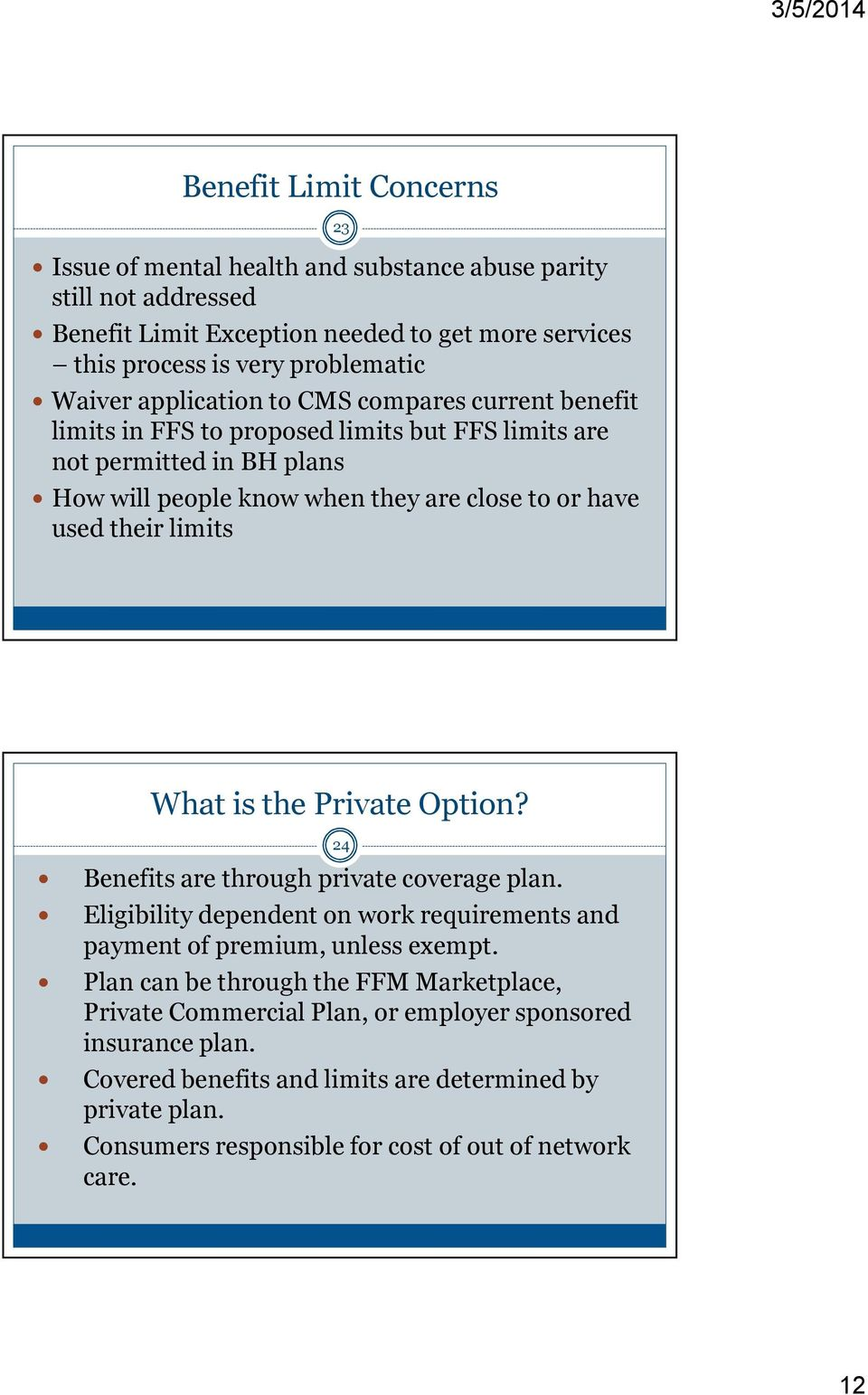 limits What is the Private Option? 24 Benefits are through private coverage plan. Eligibility dependent on work requirements and payment of premium, unless exempt.