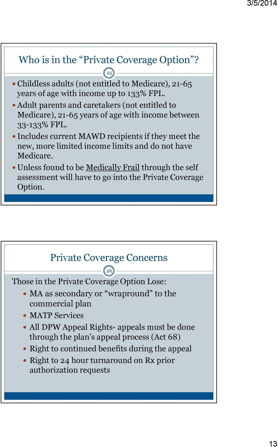 Includes current MAWD recipients if they meet the new, more limited income limits and do not have Medicare.