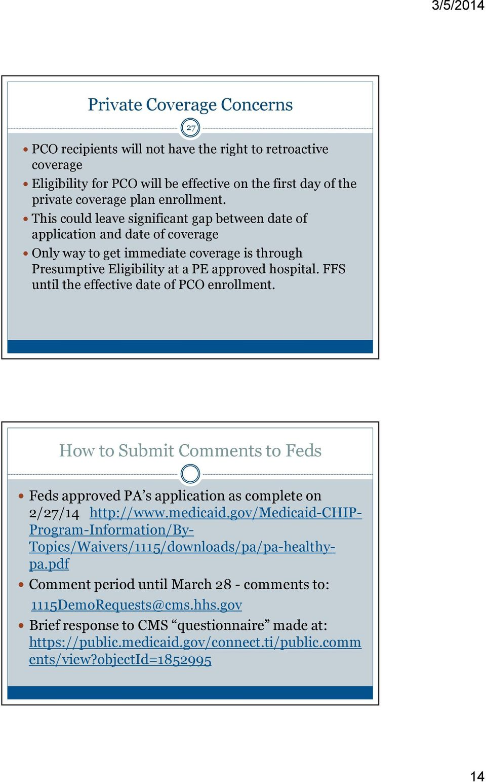 FFS until the effective date of PCO enrollment. 27 How to Submit Comments to Feds Feds approved PA s application as complete on 2/27/14 http://www.medicaid.