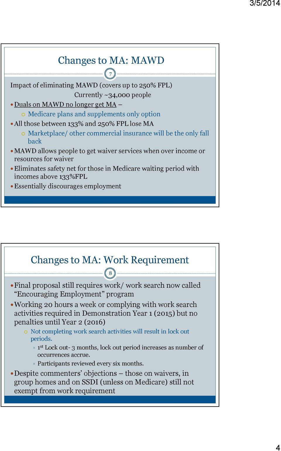 in Medicare waiting period with incomes above 133%FPL Essentially discourages employment 7 Changes to MA: Work Requirement Final proposal still requires work/ work search now called Encouraging
