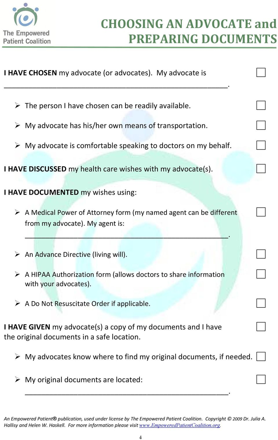 I HAVE DOCUMENTED my wishes using: A Medical Power of Attorney form (my named agent can be different from my advocate). My agent is:. An Advance Directive (living will).