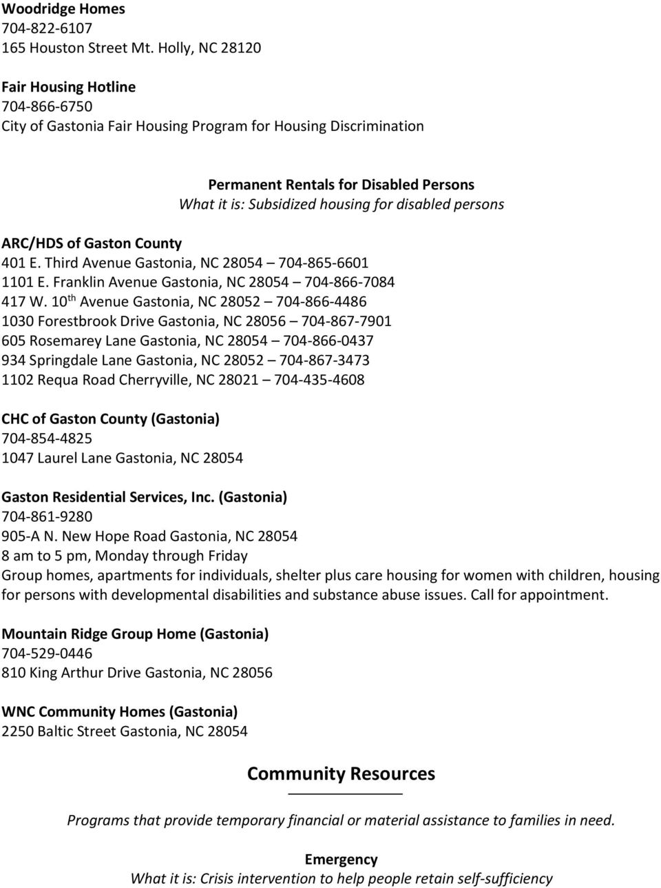 persons ARC/HDS of Gaston County 401 E. Third Avenue Gastonia, NC 28054 704-865-6601 1101 E. Franklin Avenue Gastonia, NC 28054 704-866-7084 417 W.