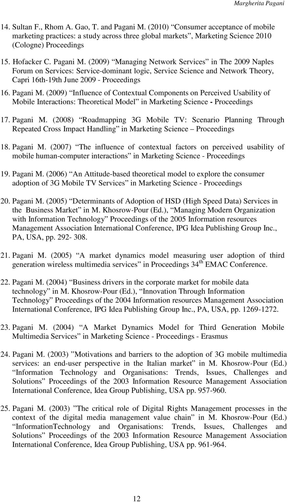 (2009) Influence of Contextual Components on Perceived Usability of Mobile Interactions: Theoretical Model in Marketing Science - Proceedings 17. Pagani M.
